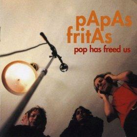 Papas Fritas Pop Has Freed Us